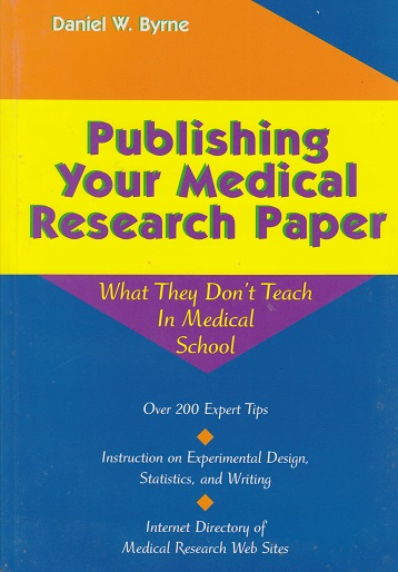 publishing your medical research paper Basics of research paper writing and publishing 107 understanding thereof and to gain perspective, as writing includes looking at something from different points of view.